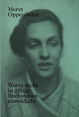 Abbildung von Wenger / Corgnati   Meret Oppenheim - Worte nicht in giftige Buchstaben einwickeln   1. Auflage   2015   beck-shop.de