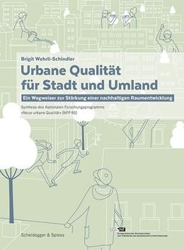 Abbildung von Wehrli-Schindler / Leitungsgruppe NFP 65 | Urbane Qualität für Stadt und Umland | 2015 | Ein Wegweiser zur Stärkung ein...