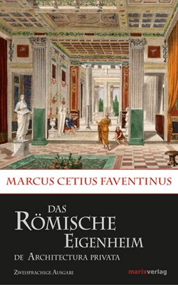 Abbildung von Marcus Cetius Faventinus | Das römische Eigenheim / De Architectura Privata | 2015