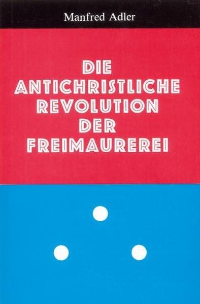 Die antichristliche Revolution der Freimaurerei | Adler | 5. Auflage, 2002 | Buch (Cover)