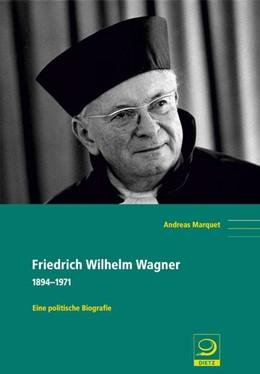 Abbildung von Marquet | Friedrich Wilhelm Wagner | 2015 | 1894–1971. Eine politische Bio... | 100