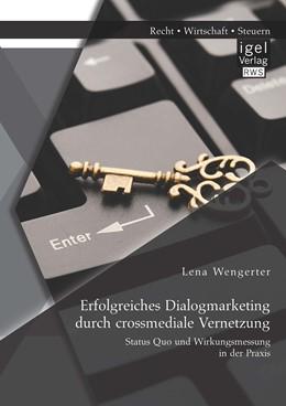 Abbildung von Wengerter   Erfolgreiches Dialogmarketing durch crossmediale Vernetzung: Status Quo und Wirkungsmessung in der Praxis   2015