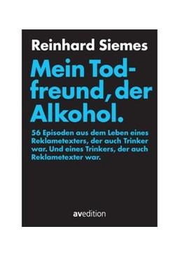 Abbildung von Siemes   Mein Todfreund, der Alkohol   1. Auflage   2015   beck-shop.de