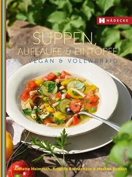 Abbildung von Heimroth / Bornschein | Suppen, Aufläufe und Eintöpfe vegan & vollwertig | 1. Auflage | 2015 | beck-shop.de