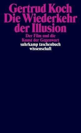 Abbildung von Koch | Die Wiederkehr der Illusion | Originalausgabe | 2016 | Der Film und die Kunst der Geg... | 2159