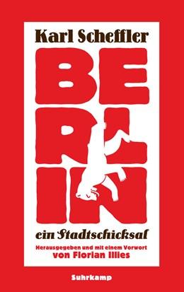 Abbildung von Scheffler / Illies | Berlin – ein Stadtschicksal | 2015