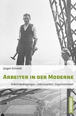 Abbildung von Schmidt | Arbeiter in der Moderne | 2015 | Arbeitsbedingungen, Lebenswelt...