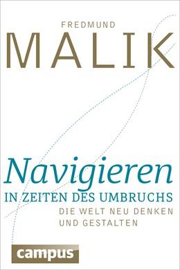 Abbildung von Malik | Navigieren in Zeiten des Umbruchs | 2015 | Die Welt neu denken und gestal...