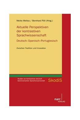 Abbildung von Meliss / Pöll   Aktuelle Perspektiven der kontrastiven Sprachwissenschaft. Deutsch - Spanisch - Portugiesisch   2015   Zwischen Tradition und Innovat...   1