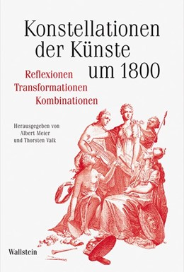 Abbildung von Meier / Valk | Konstellationen der Künste um 1800 | 2015 | Reflexionen –Transformationen ... | 2