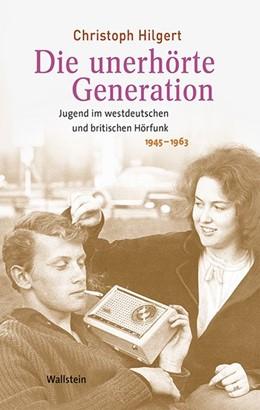 Abbildung von Hilgert | Die unerhörte Generation | 2015 | Jugend im westdeutschen und br... | 04