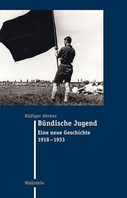 Abbildung von Ahrens | Bündische Jugend | 2015 | Eine neue Geschichte 1918-1933 | 26
