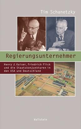 Abbildung von Schanetzky   Regierungsunternehmer   2015   Henry J. Kaiser, Friedrich Fli...   20
