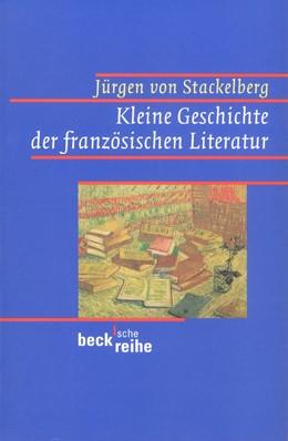 Abbildung von Stackelberg, Jürgen von | Kleine Geschichte der französischen Literatur | 2. Auflage | 1999 | 412 | beck-shop.de