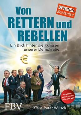 Abbildung von Willsch / Raap / Sarrazin | Von Rettern und Rebellen | 2015 | Ein Blick hinter die Kulissen ...