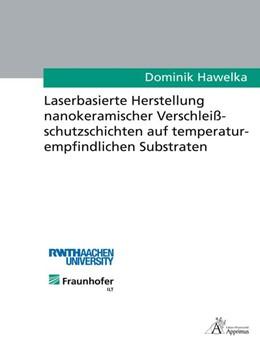 Abbildung von Hawelka   Laserbasierte Herstellung nanokeramischer Verschleißschutzschichten auf temperaturempfindlichen Substraten   1. Auflage   2015   beck-shop.de