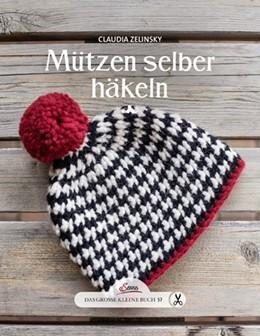 Abbildung von Zelinsky   Das große kleine Buch: Mützen selber häkeln   2016