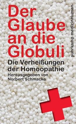 Abbildung von Schmacke   Der Glaube an die Globuli   2015   Die Verheißungen der Homöopath...   4639