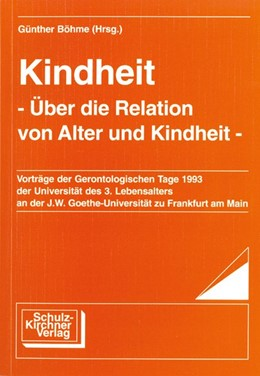 Abbildung von Böhme | Kindheit. Über die Relation von Alter und Kindheit | 1994 | Vorträge der Gerontologischen ...