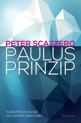 Abbildung von Scazzero | Das Paulus-Prinzip | 2015 | Warum Schwäche ein Gewinn sein...