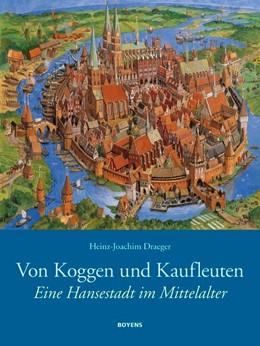 Abbildung von Draeger | Von Koggen und Kaufleuten | 2018 | Eine Hansestadt im Mittelalter
