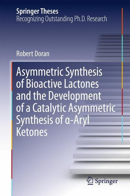 Abbildung von Doran | Asymmetric Synthesis of Bioactive Lactones and the Development of a Catalytic Asymmetric Synthesis of a-Aryl Ketones | 2015 | 2015