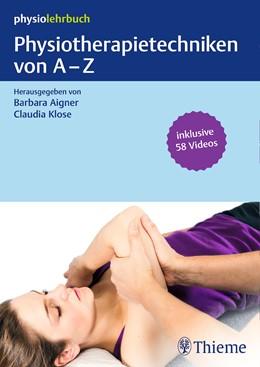 Abbildung von Aigner / Klose (Hrsg.) | Physiotherapietechniken von A-Z | 2017