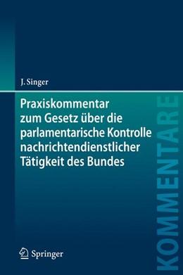 Abbildung von Singer | Praxiskommentar zum Gesetz über die parlamentarische Kontrolle nachrichtendienstlicher Tätigkeit des Bundes | 1. Auflage | 2015 | beck-shop.de