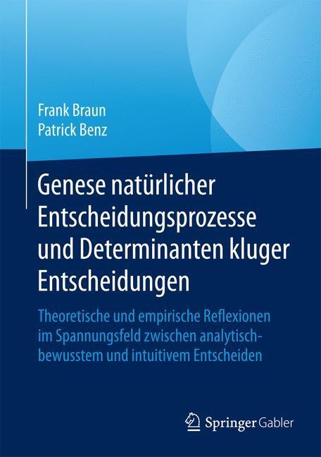 Genese natürlicher Entscheidungsprozesse und Determinanten kluger Entscheidungen | Braun / Benz | 2015, 2015 | Buch (Cover)