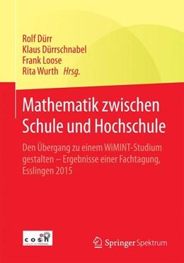 Abbildung von Dürr / Dürrschnabel / Loose / Wurth   Mathematik zwischen Schule und Hochschule   2016   2016   Den Übergang zu einem WiMINT-S...