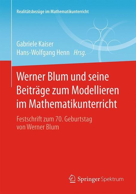 Werner Blum und seine Beiträge zum Modellieren im Mathematikunterricht | Kaiser / Henn | 2015, 2015 | Buch (Cover)