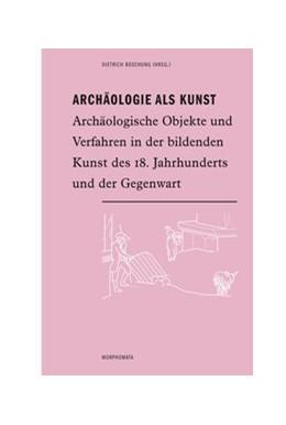 Abbildung von Boschung | Archäologie als Kunst | 1. Auflage 2015 | 2015 | Archäologische Objekte und Ver... | 30
