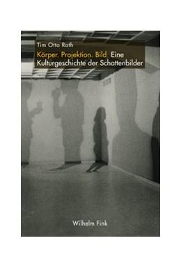 Abbildung von Roth | Körper. Projektion. Bild | 1. Auflage | 2015 | beck-shop.de