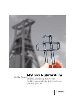 Abbildung von Siepmann | Mythos Ruhrbistum | 1. Auflage | 2017 | beck-shop.de