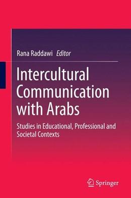 Abbildung von Raddawi | Intercultural Communication with Arabs | 1. Auflage | 2014 | beck-shop.de