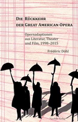 Abbildung von Döhl | Die Rückkehr der Great American Opera | 2020 | Opernadaptionen aus Literatur,...