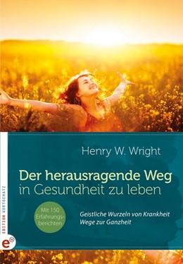 Abbildung von Wright / Stockinger   Der herausragende Weg, in Gesundheit zu leben   2015   Geistliche Wurzeln von Krankhe...