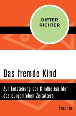 Abbildung von Richter   Das fremde Kind   1. Auflage   2015   Zur Entstehung der Kindheitsbi...