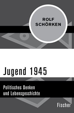Abbildung von Schörken | Jugend 1945 | 1. Auflage | 2015 | Politisches Denken und Lebensg...