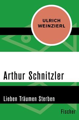 Abbildung von Weinzierl | Arthur Schnitzler | 1. Auflage | 2015 | Lieben Träumen Sterben