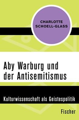 Abbildung von Schoell-Glass | Aby Warburg und der Antisemitismus | 1. Auflage | 2015 | Kulturwissenschaft als Geistes...