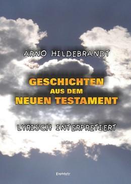 Abbildung von Hildebrandt | Geschichten aus dem Neuen Testament - Lyrisch interpretiert | 2015