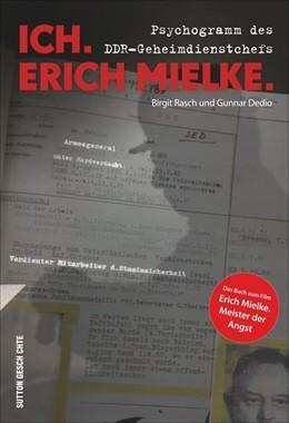 Abbildung von Dedio / Rasch   Ich. Erich Mielke   1. Auflage   2015   beck-shop.de