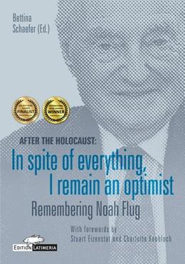 Abbildung von Schaefer | After the Holocaust: In spite of everything, I remain an optimist - Remembering Noah Flug | 2015 | Remembering Noah Flug