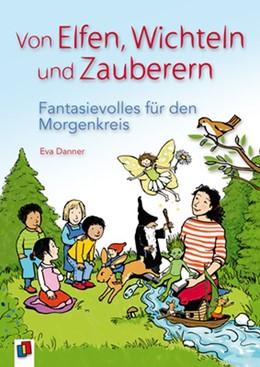 Abbildung von Danner | Von Elfen, Wichteln und Zauberern - Fantasievolles für den Morgenkreis | 1. Auflage | 2015 | beck-shop.de