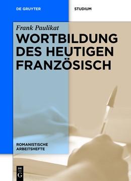 Abbildung von Paulikat | Wortbildung des heutigen Französisch | 1. Auflage | 2017 | beck-shop.de