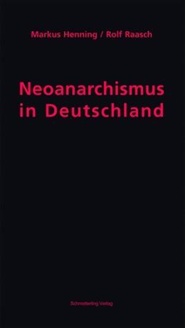 Abbildung von Henning / Raasch | Neoanarchismus in Deutschland | 2016 | Geschichte, Bilanz und Perspek...