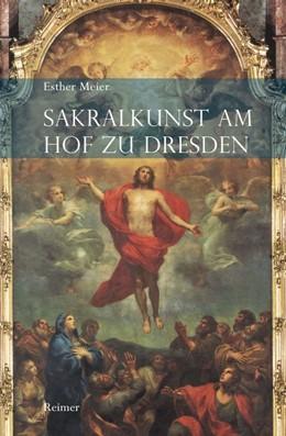 Abbildung von Meier | Sakralkunst am Hof zu Dresden | 2015 | Kontext als Prozess