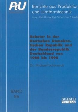 Abbildung von Schöneich   Roboter in der Deutschen Demokratischen Republik und der Bundesrepublik Deutschland von 1980 bis 1990   2012