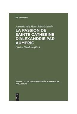 Abbildung von Mont-Saint-Michel> / Naudeau | La Passion de Sainte Catherine d'Alexandrie par Aumeric | Reprint 2012 | 2013 | Editée d'après le ms. 945 de l...